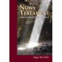 Nowy Testament - Jak go rozumieć dzisiaj