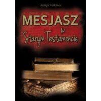 Mesjasz w Starym Testamencie - Henryk Turkanik