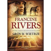 Głos w wietrze. Francine Rivers