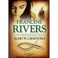 Echo w ciemności. Francine Rivers