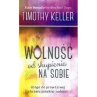 Wolność od skupienia na sobie -Keller Timothy