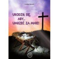 Urodził się,aby umrzeć za mnie. Czesław Bassara