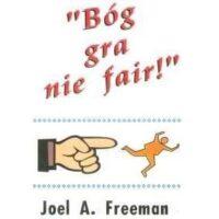 Bóg gra nie fair! Joel A. Freeman