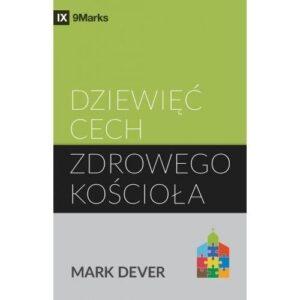 Dziewięć cech zdrowego kościoła Mark Dever