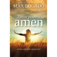 Zanim powiesz amen Max Lucado