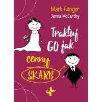 Traktuj Go jak cenny skarb Mark Gungor, Jenna McCarthy