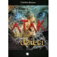 Atak na nasze dzieci. Bassara Czesław
