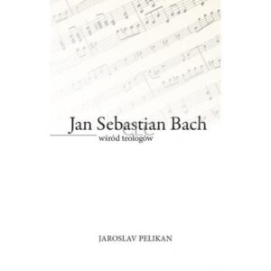 Jan Sebastian Bach wśród teologów Jaroslav Pelikan