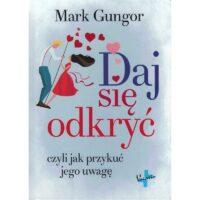 Daj Się Odkryć czyli jak przykuć jego uwagę Mark Gungor