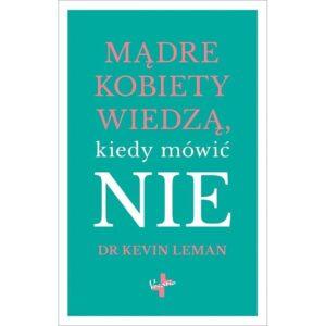 Mądre kobiety wiedzą, kiedy mówić NIE Dr Kevin Leman
