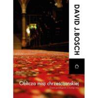Oblicza misji chrześcijańskiej David J. Bosch